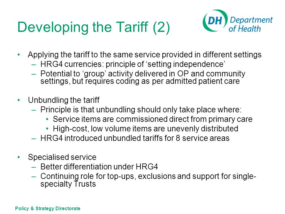 Policy & Strategy Directorate Developing the Tariff (2) Applying the tariff to the same service provided in different settings –HRG4 currencies: princ