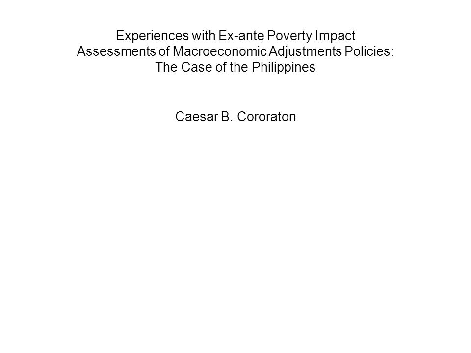 Experiences with Ex-ante Poverty Impact Assessments of Macroeconomic Adjustments Policies: The Case of the Philippines Caesar B.