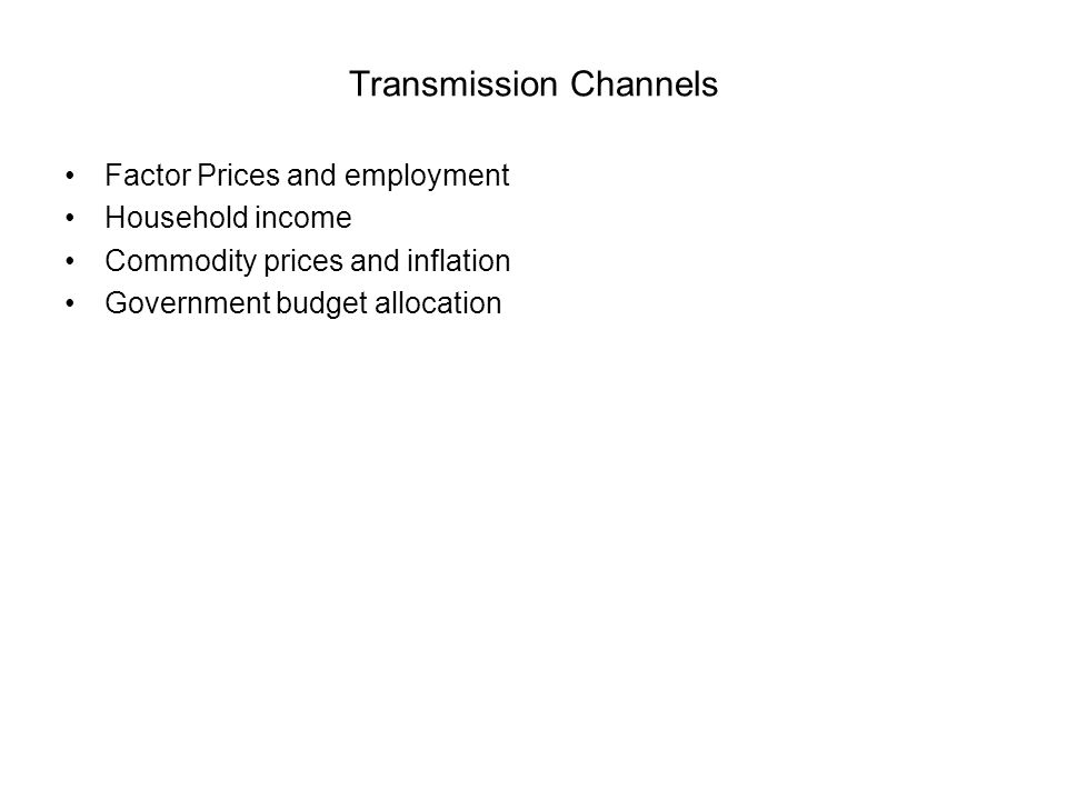 Transmission Channels Factor Prices and employment Household income Commodity prices and inflation Government budget allocation