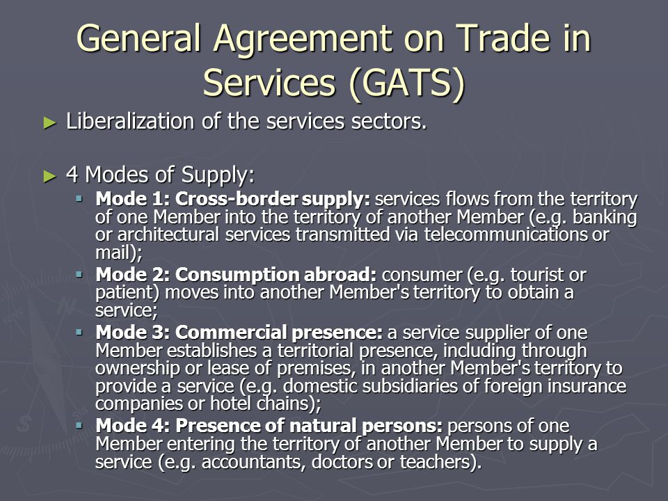 General Agreement on Trade in Services (GATS) ► Liberalization of the services sectors.