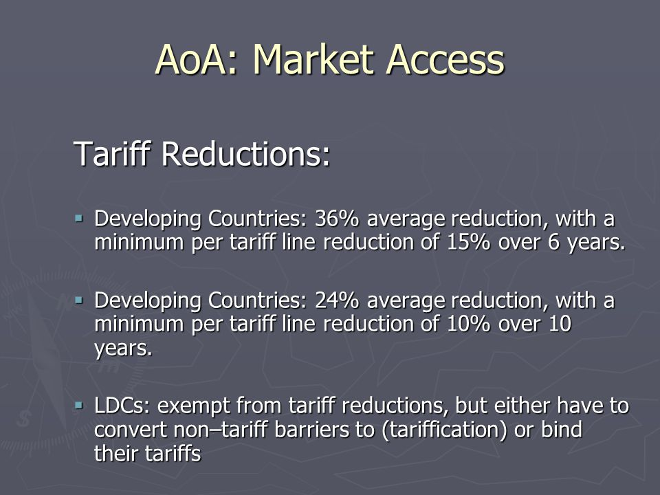 AoA: Market Access Tariff Reductions:  Developing Countries: 36% average reduction, with a minimum per tariff line reduction of 15% over 6 years.