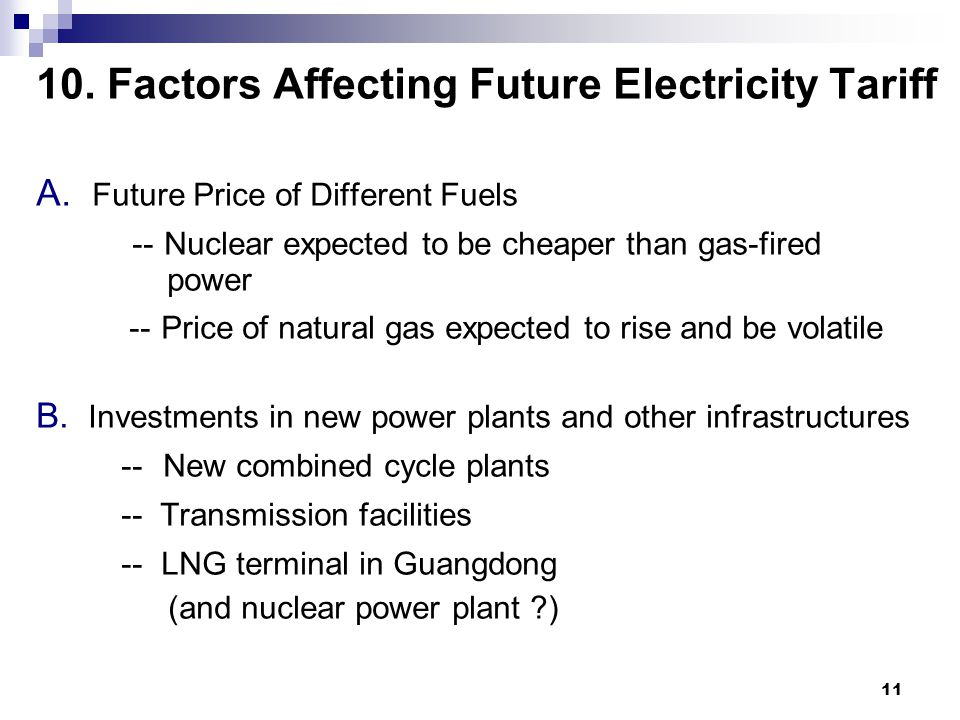 11 10. Factors Affecting Future Electricity Tariff A. Future Price of Different Fuels -- Nuclear expected to be cheaper than gas-fired power -- Price