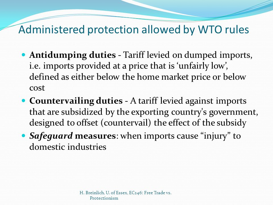 Administered protection allowed by WTO rules Antidumping duties - Tariff levied on dumped imports, i.e. imports provided at a price that is 'unfairly