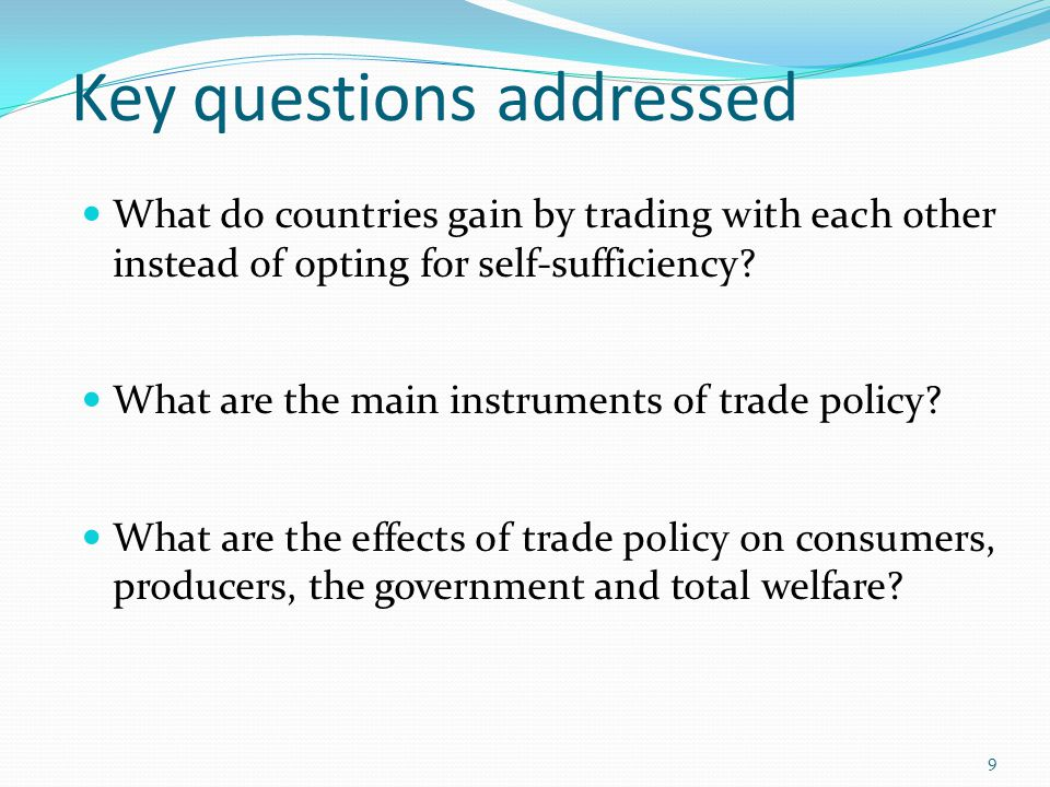 Key questions addressed What do countries gain by trading with each other instead of opting for self-sufficiency? What are the main instruments of tra