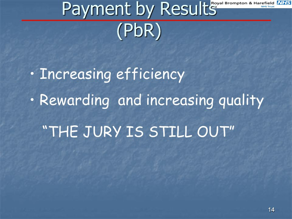 14 Payment by Results (PbR) Increasing efficiency Rewarding and increasing quality THE JURY IS STILL OUT
