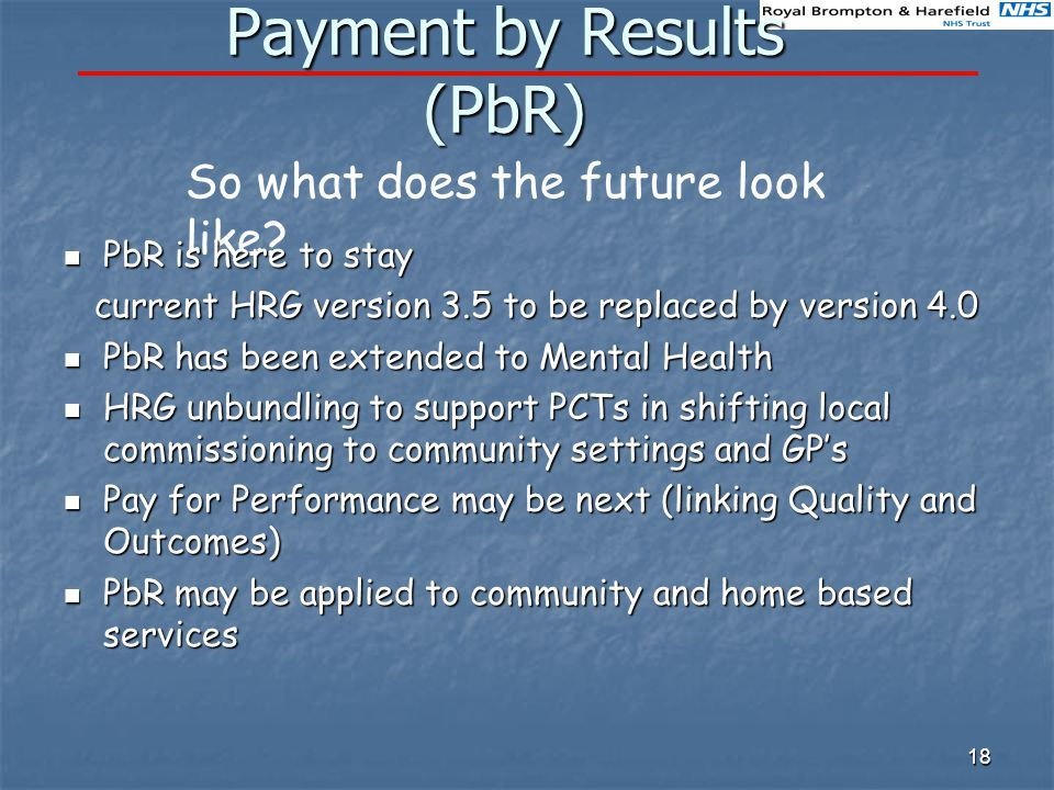 18 Payment by Results (PbR) So what does the future look like.