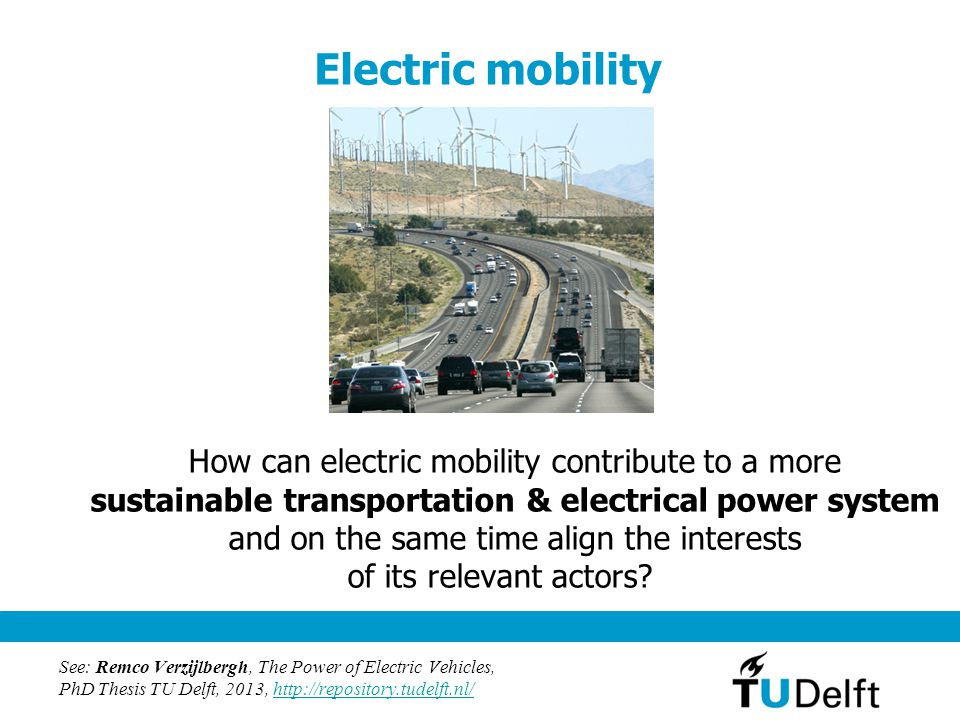 Electric mobility How can electric mobility contribute to a more sustainable transportation & electrical power system and on the same time align the interests of its relevant actors.
