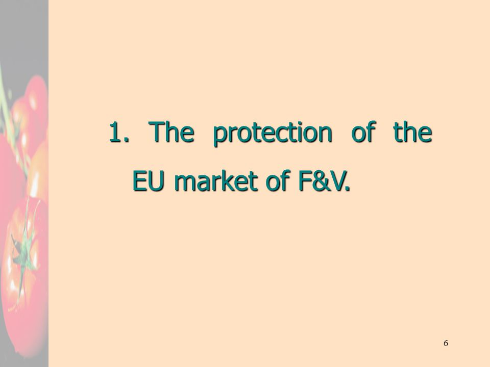 6 1. The protection of the EU market of F&V.