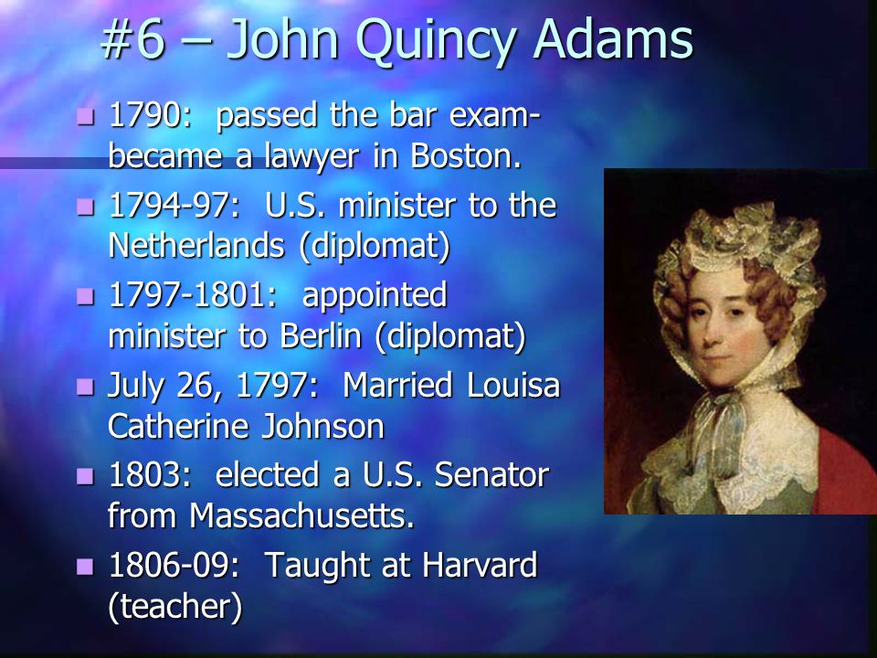 #6 – John Quincy Adams During the Revolutionary War he received most of his education from his mother and father.