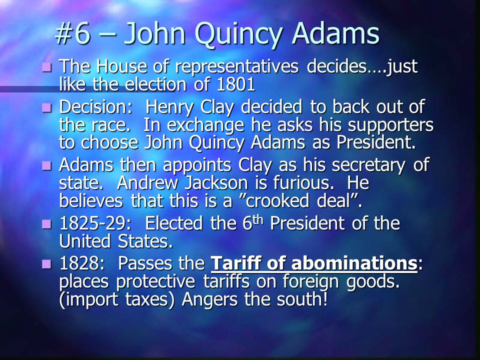 #6 – John Quincy Adams Election of 1824: Election of 1824: 3 candidates for President: 3 candidates for President: John Q.