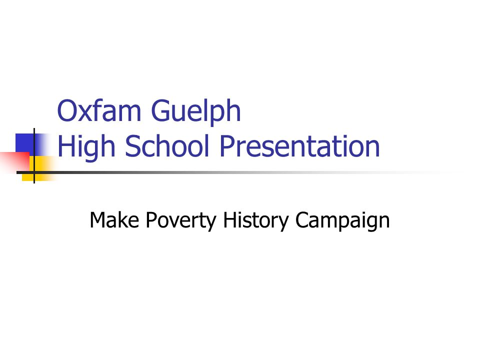 Oxfam Guelph High School Presentation Make Poverty History Campaign