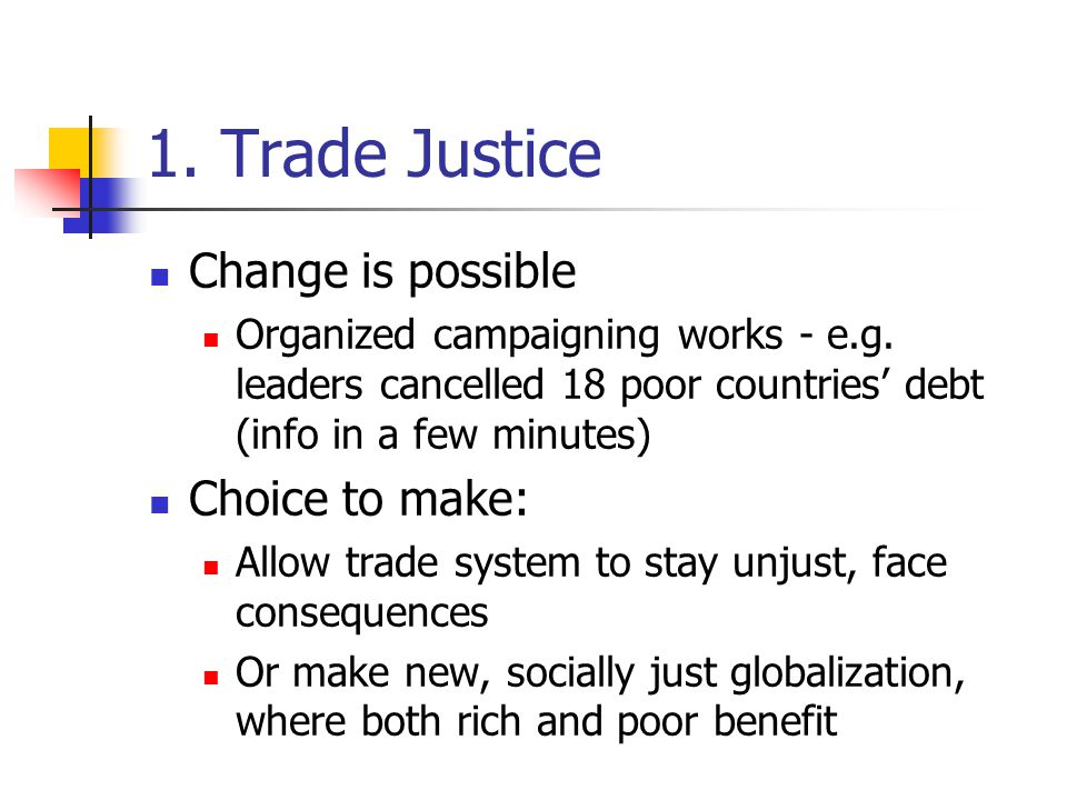 1. Trade Justice Change is possible Organized campaigning works - e.g.