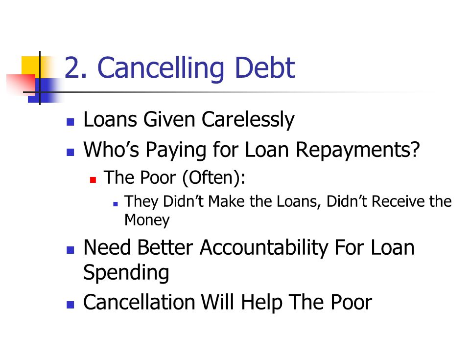 2. Cancelling Debt Loans Given Carelessly Who's Paying for Loan Repayments.