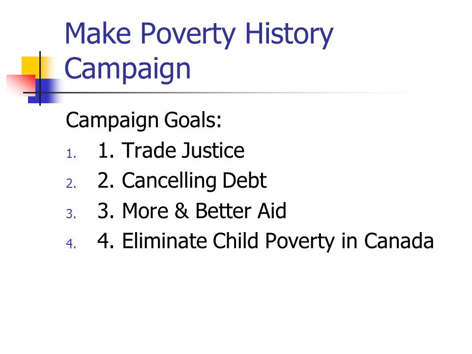 Make Poverty History Campaign Campaign Goals: 1. 1.