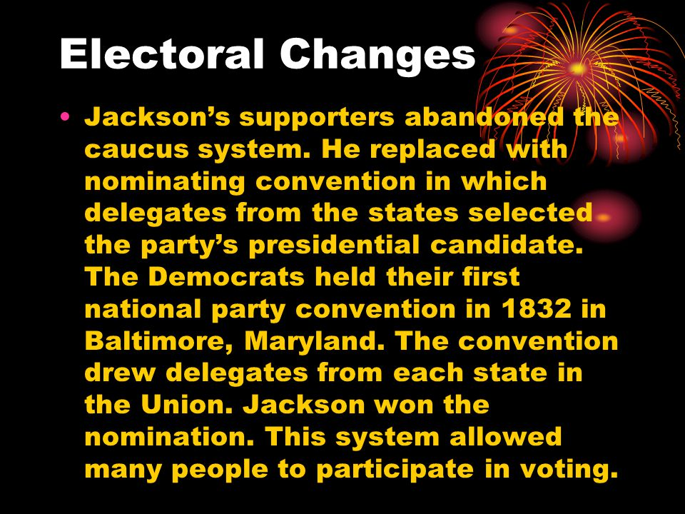 Electoral Changes Jackson's supporters abandoned the caucus system.