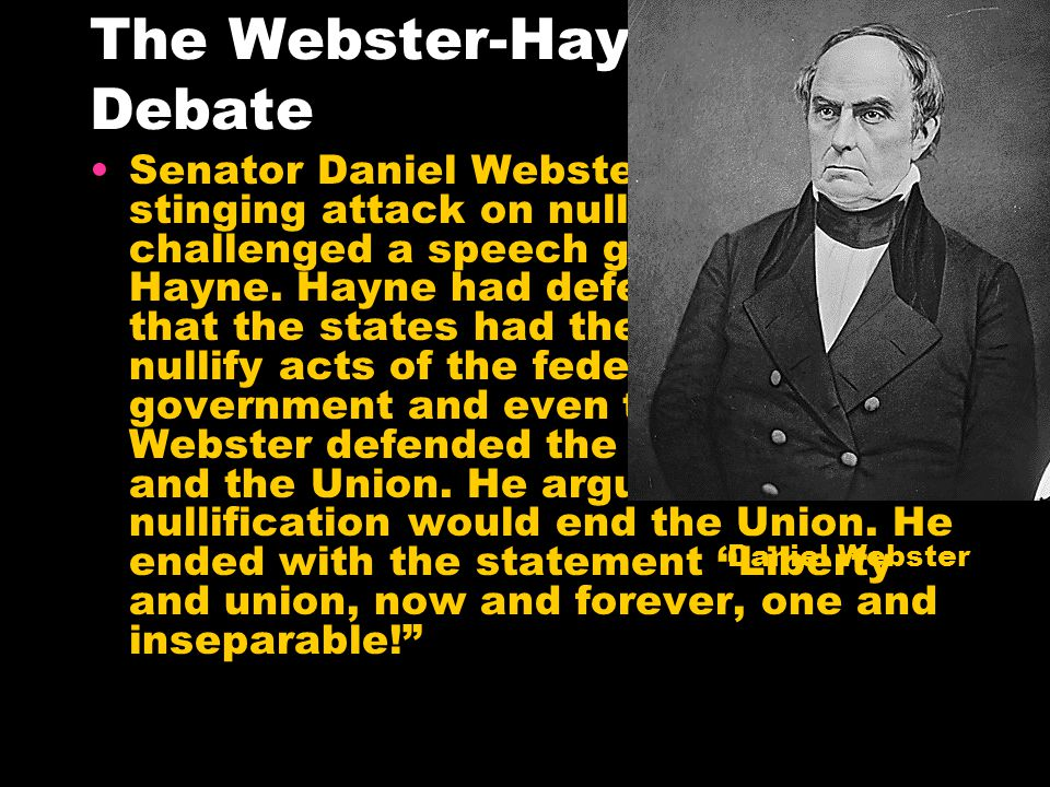 The Webster-Hayne Debate Senator Daniel Webster delivered a stinging attack on nullification.