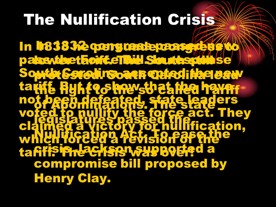 The Nullification Crisis In 1832 congress passed new lower tariff.