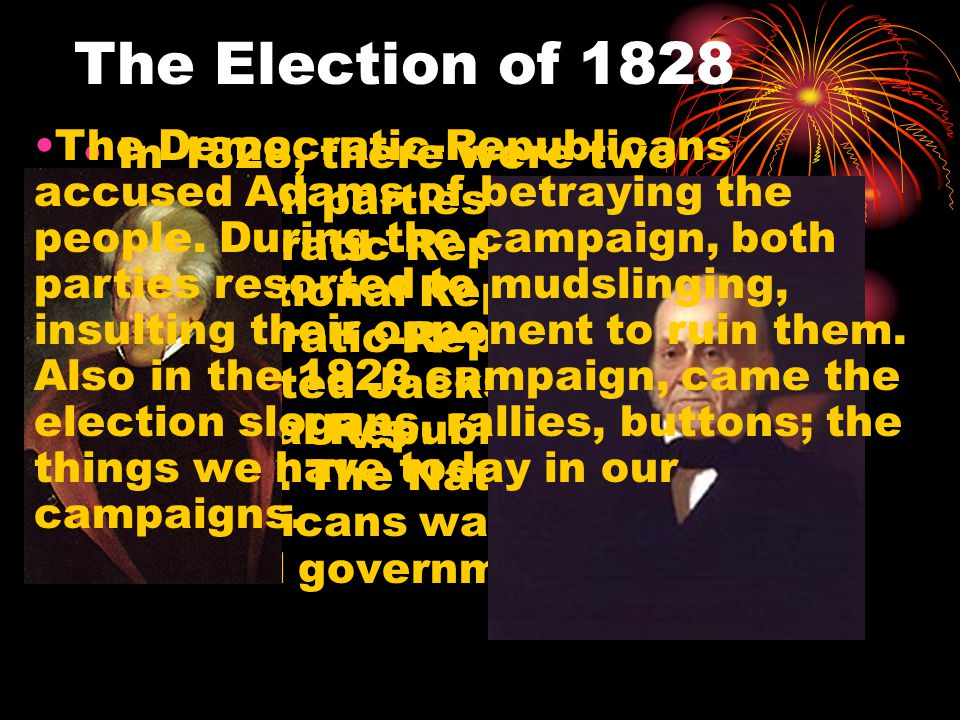 The Election of 1828 In 1828, there were two political parties: the Democratic-Republicans and the National Republicans.