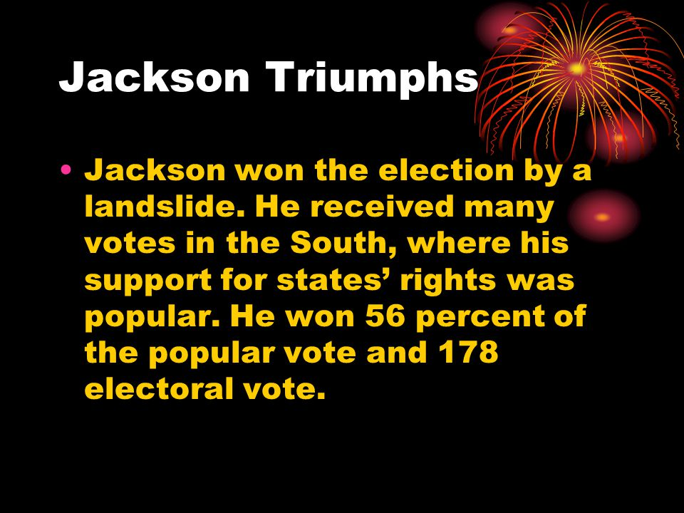 Jackson Triumphs Jackson won the election by a landslide.