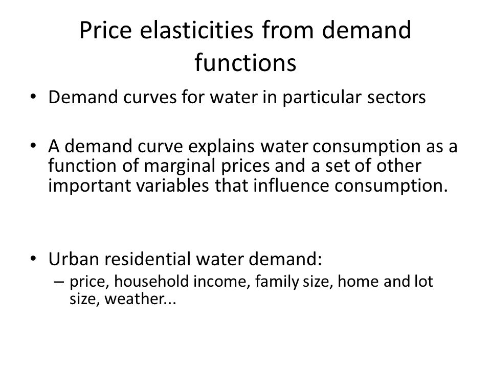 Price elasticities from demand functions Demand curves for water in particular sectors A demand curve explains water consumption as a function of marginal prices and a set of other important variables that influence consumption.