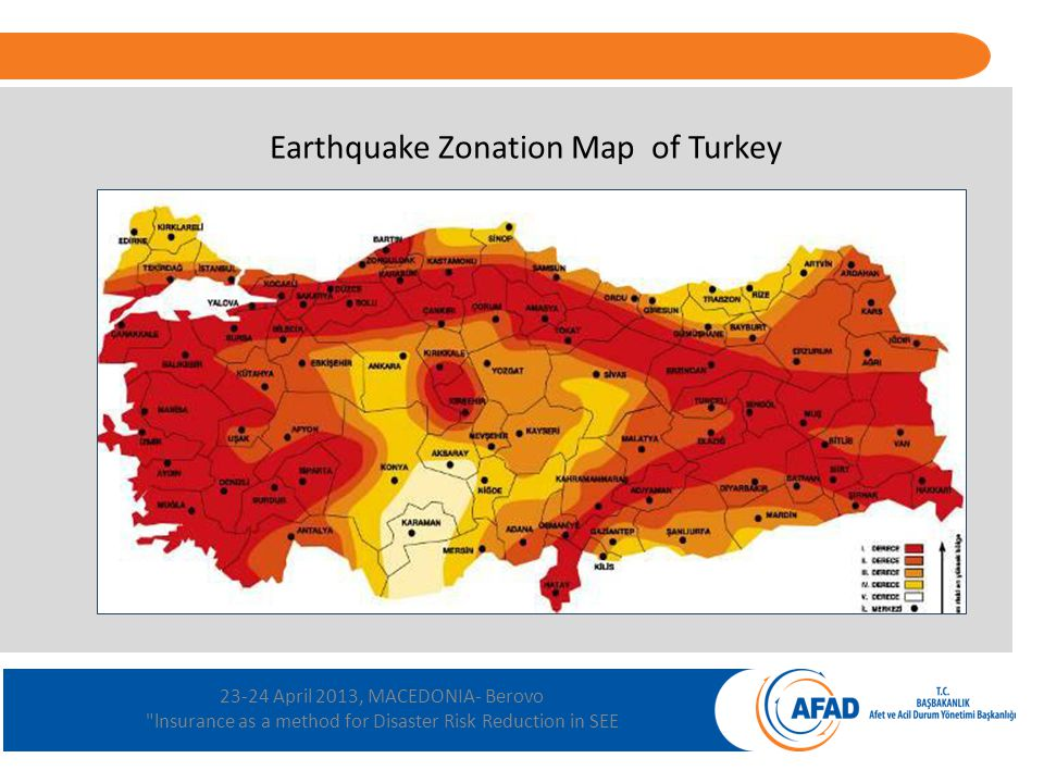 23-24 April 2013, MACEDONIA- Berovo lnsurance as a method for Disaster Risk Reduction in SEE Avalanche and other %1 Fire %4 Rock Fall %5 Flood %14 Landslide %15 Earthquake %61 Disasters in Turkey (in the last 100 years according to damaged houses)
