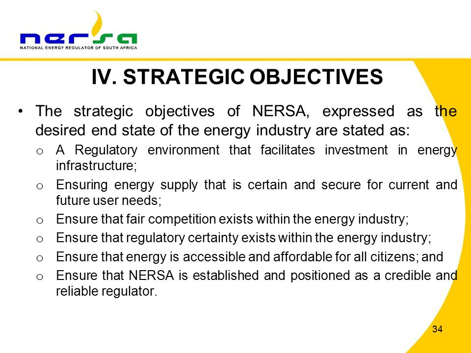 34 IV. STRATEGIC OBJECTIVES The strategic objectives of NERSA, expressed as the desired end state of the energy industry are stated as: o A Regulatory