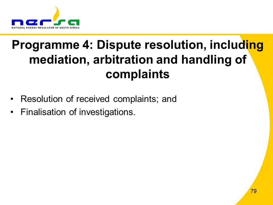 79 Programme 4: Dispute resolution, including mediation, arbitration and handling of complaints Resolution of received complaints; and Finalisation of investigations.