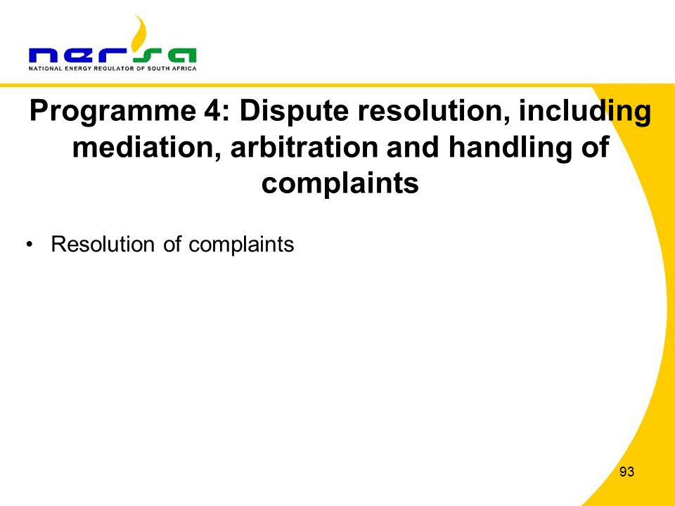93 Programme 4: Dispute resolution, including mediation, arbitration and handling of complaints Resolution of complaints