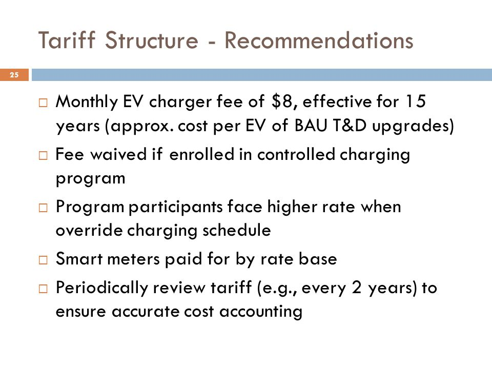 Tariff Structure - Recommendations  Monthly EV charger fee of $8, effective for 15 years (approx.