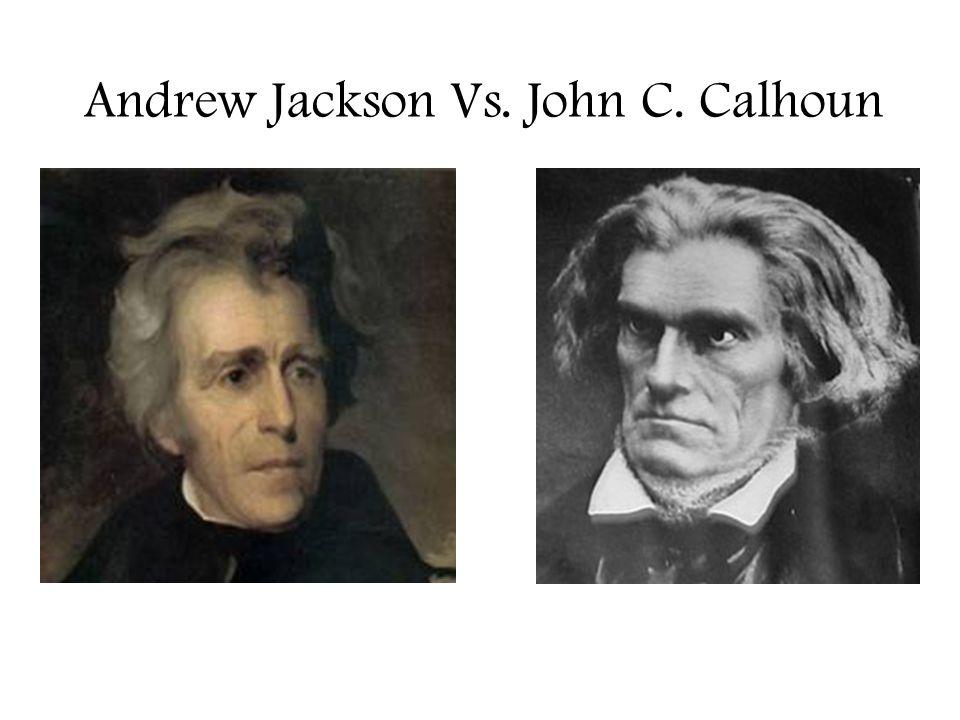 Andrew Jackson Vs. John C. Calhoun