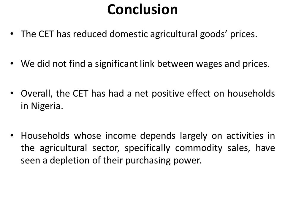 Conclusion The CET has reduced domestic agricultural goods' prices. We did not find a significant link between wages and prices. Overall, the CET has