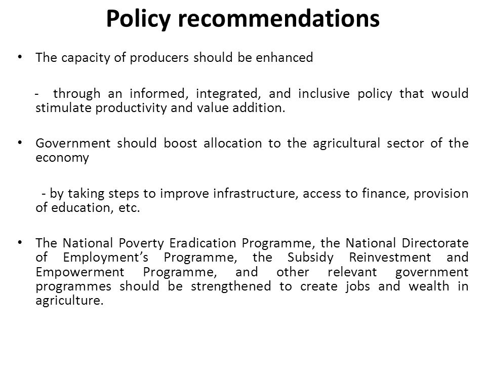 Policy recommendations The capacity of producers should be enhanced - through an informed, integrated, and inclusive policy that would stimulate productivity and value addition.