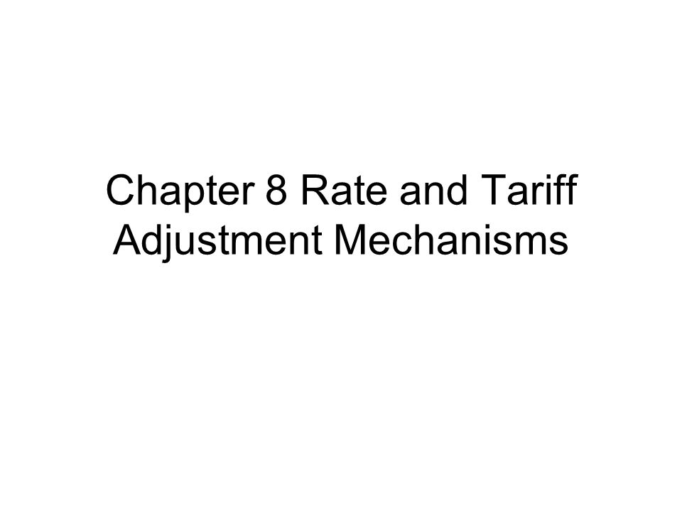 Chapter 8 Rate and Tariff Adjustment Mechanisms