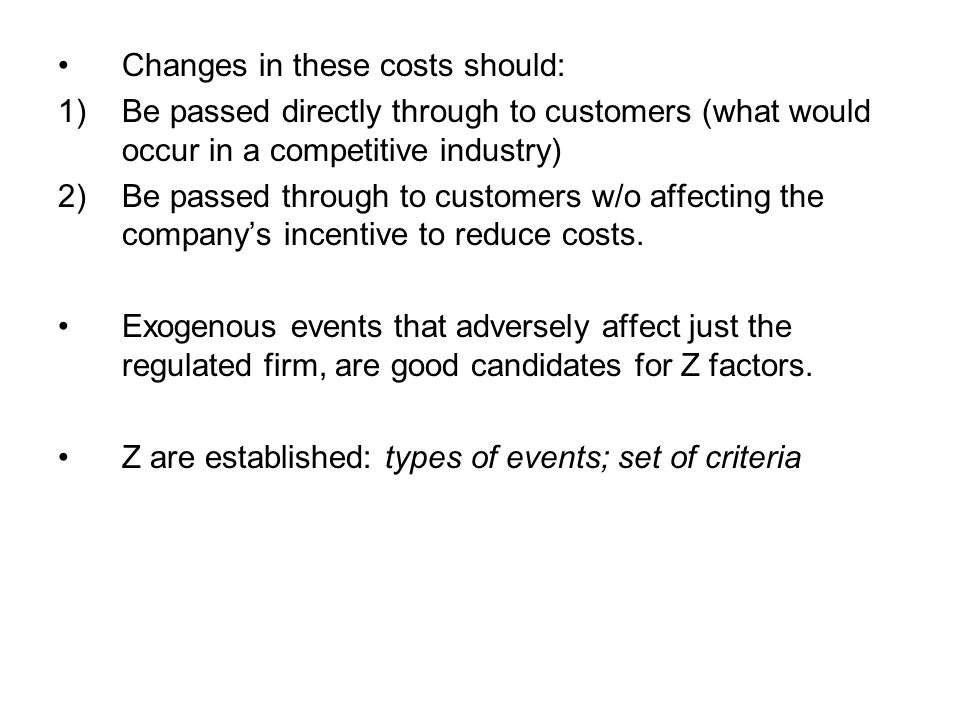 Changes in these costs should: 1)Be passed directly through to customers (what would occur in a competitive industry) 2)Be passed through to customers