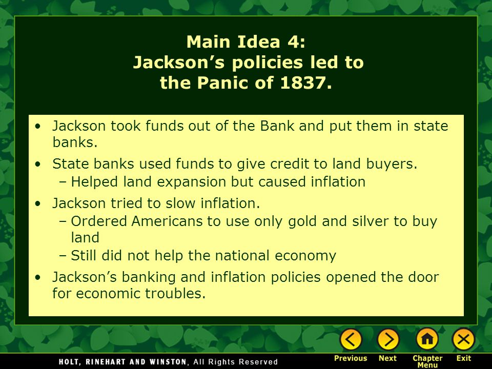 Main Idea 4: Jackson's policies led to the Panic of 1837. Jackson took funds out of the Bank and put them in state banks. State banks used funds to gi