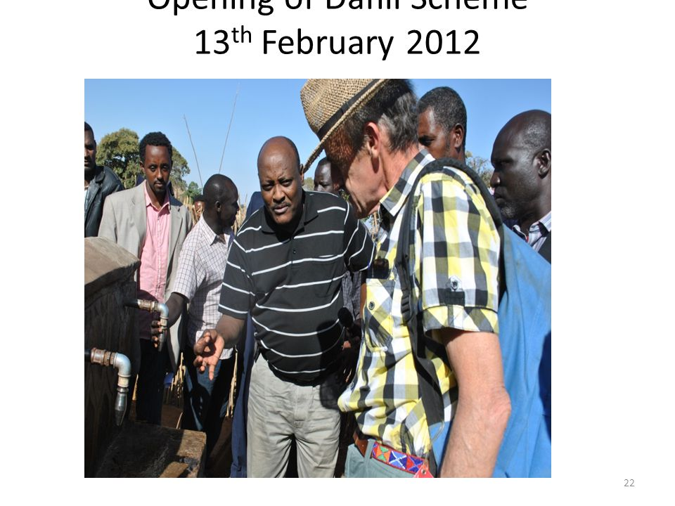 Opening of Dafili Scheme 13 th February 2012 22