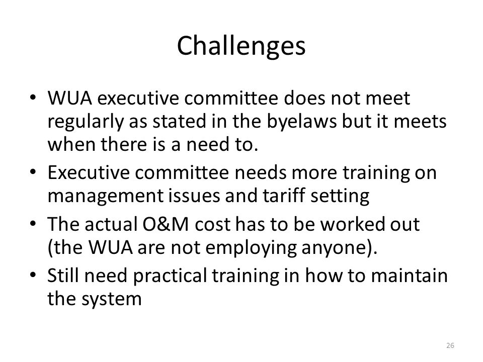 Challenges WUA executive committee does not meet regularly as stated in the byelaws but it meets when there is a need to.