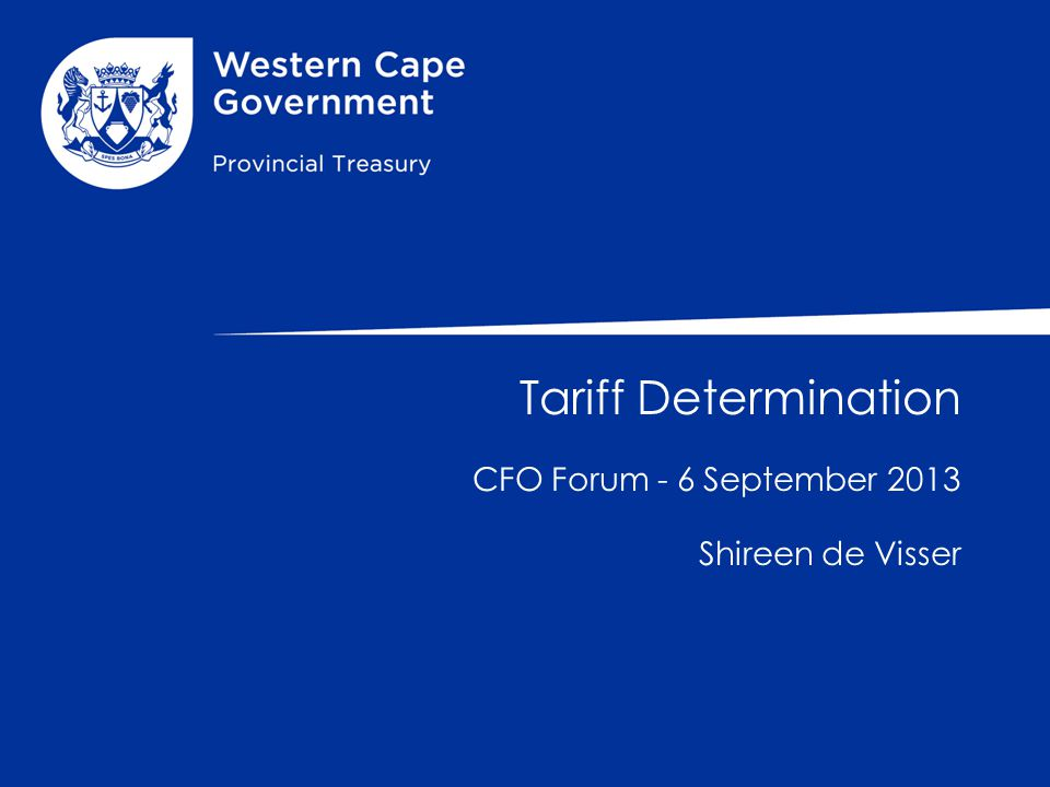 Tariff Determination CFO Forum - 6 September 2013 Shireen de Visser