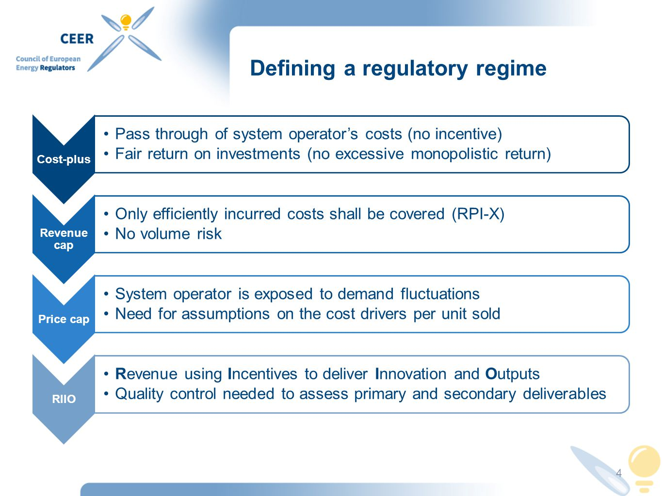 Defining a regulatory regime Cost-plus Pass through of system operator's costs (no incentive) Fair return on investments (no excessive monopolistic return) Revenue cap Only efficiently incurred costs shall be covered (RPI-X) No volume risk Price cap System operator is exposed to demand fluctuations Need for assumptions on the cost drivers per unit sold RIIO Revenue using Incentives to deliver Innovation and Outputs Quality control needed to assess primary and secondary deliverables 4