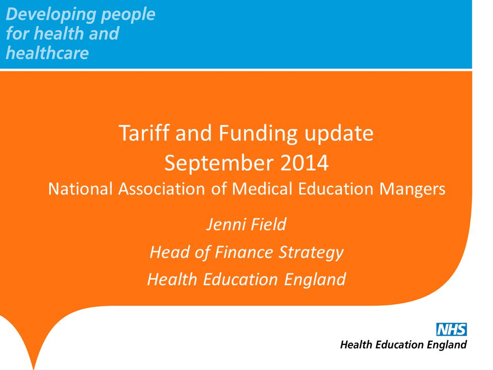 www.hee.nhs.uk National Tariff Document National Tariff document published 6 th March 2014 http://hee.nhs.uk/work-programmes/resources/tariff-guidance-and- implementation/ Tariff queries to: hee.tariffs@nhs.nethee.tariffs@nhs.net Consultation will take place ahead of publishing revised guidance for 2015/16