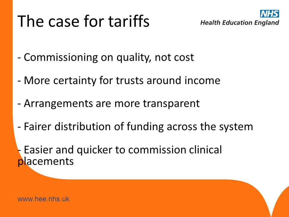 www.hee.nhs.uk Introduction of Tariffs Transitional tariffs: -Non-medical placements and undergrad medical placements (April 2013) -Postgraduate medical tariffs (April 2014) -Based on the outputs of the MPET Review in 2008