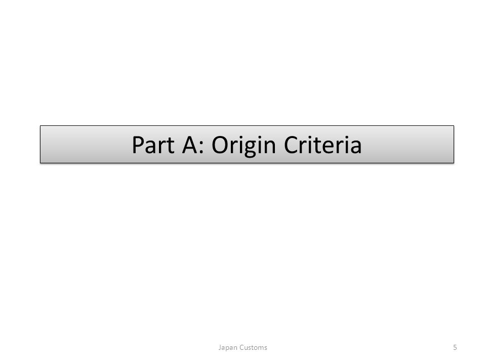 Part A: Origin Criteria Japan Customs5