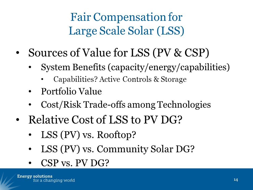 Fair Compensation for Large Scale Solar (LSS) Sources of Value for LSS (PV & CSP) System Benefits (capacity/energy/capabilities) Capabilities.