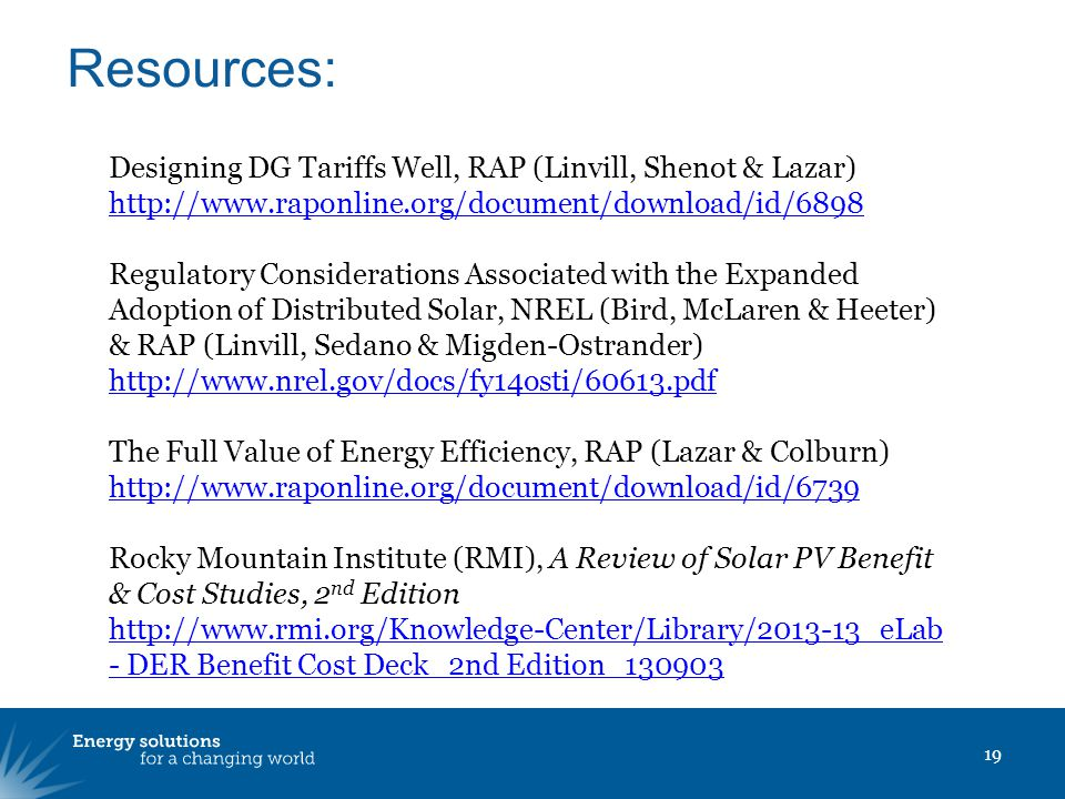 19 Resources: Designing DG Tariffs Well, RAP (Linvill, Shenot & Lazar) http://www.raponline.org/document/download/id/6898 Regulatory Considerations As
