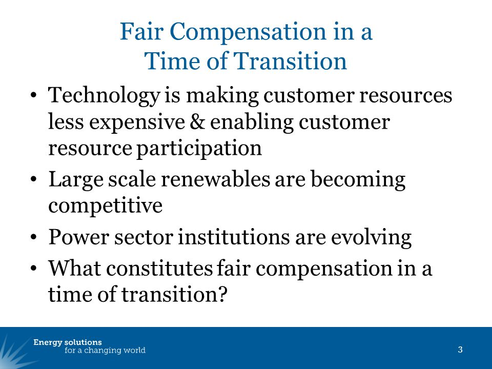 Fair Compensation in a Time of Transition Technology is making customer resources less expensive & enabling customer resource participation Large scal