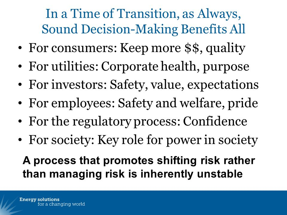 In a Time of Transition, as Always, Sound Decision-Making Benefits All For consumers: Keep more $$, quality For utilities: Corporate health, purpose F