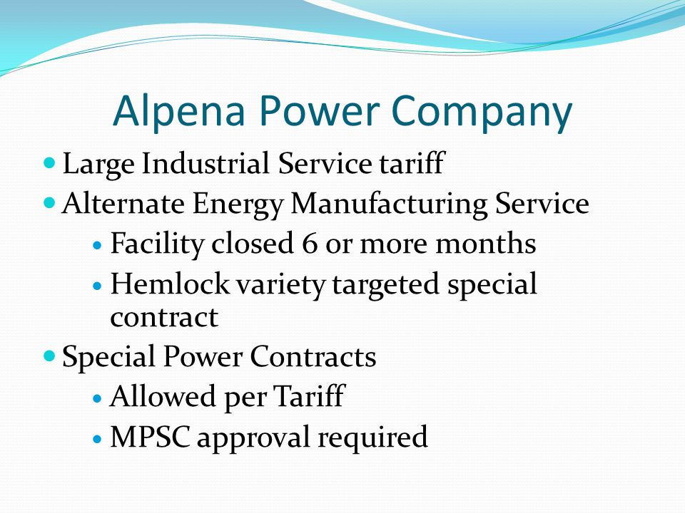 Alpena Power Company Large Industrial Service tariff Alternate Energy Manufacturing Service Facility closed 6 or more months Hemlock variety targeted special contract Special Power Contracts Allowed per Tariff MPSC approval required
