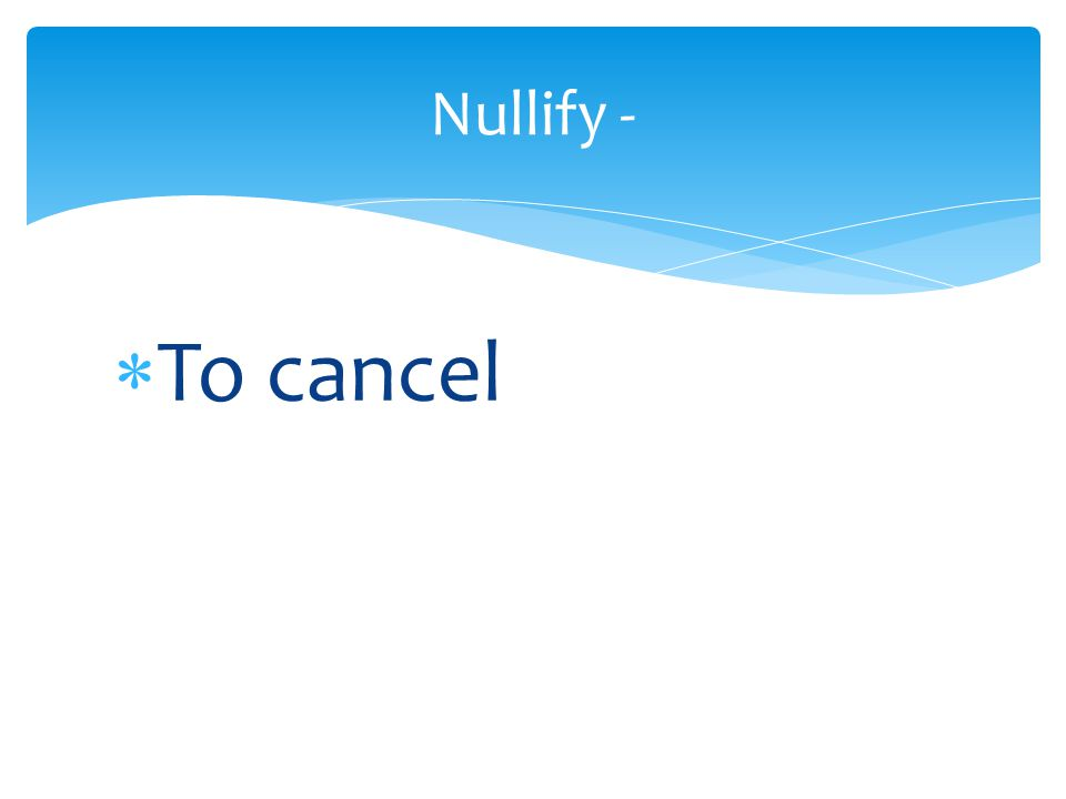  To cancel Nullify -