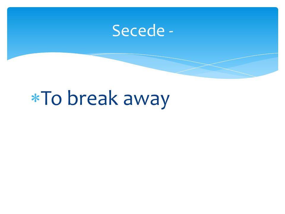  To break away Secede -