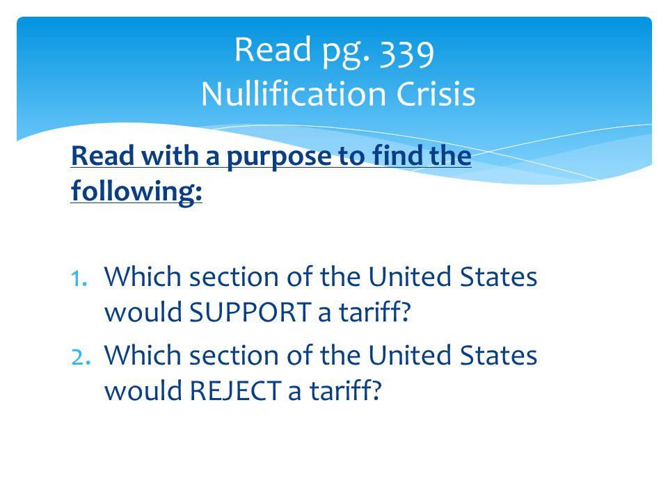 Read with a purpose to find the following: 1.Which section of the United States would SUPPORT a tariff.